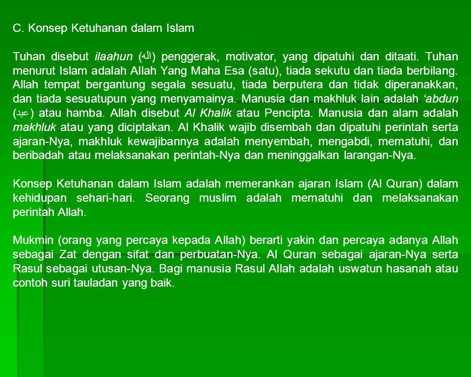 C. Konsep Ketuhanan dalam Islam Tuhan disebut ilaahun (اله) penggerak, motivator, yang dipatuhi dan ditaati. Tuhan menurut Islam adalah Allah Yang Mah