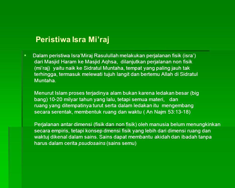 Peristiwa Isra Mi'raj   Dalam peristiwa Isra'Miraj Rasulullah melakukan perjalanan fisik (isra') dari Masjid Haram ke Masjid Aqhsa, dilanjutkan perj