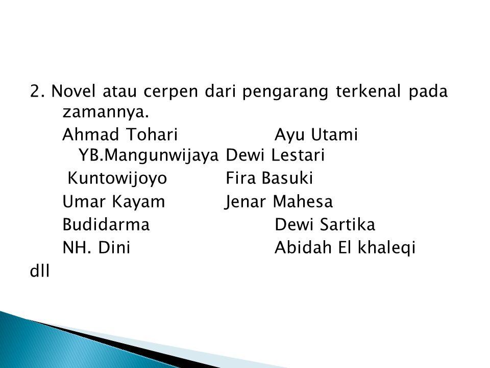 2. Novel atau cerpen dari pengarang terkenal pada zamannya. Ahmad TohariAyu Utami YB.MangunwijayaDewi Lestari KuntowijoyoFira Basuki Umar KayamJenar M