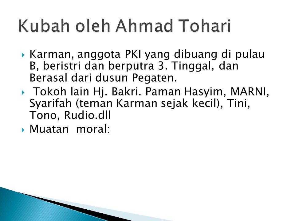  Karman, anggota PKI yang dibuang di pulau B, beristri dan berputra 3. Tinggal, dan Berasal dari dusun Pegaten.  Tokoh lain Hj. Bakri. Paman Hasyim,