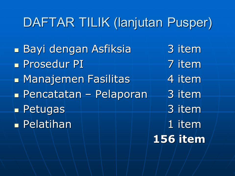 DAFTAR TILIK (lanjutan Pusper) Bayi dengan Asfiksia 3 item Bayi dengan Asfiksia 3 item Prosedur PI 7 item Prosedur PI 7 item Manajemen Fasilitas 4 ite