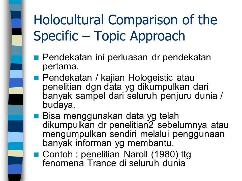 Holocultural Comparison of the Specific – Topic Approach Pendekatan ini perluasan dr pendekatan pertama. Pendekatan / kajian Hologeistic atau peneliti