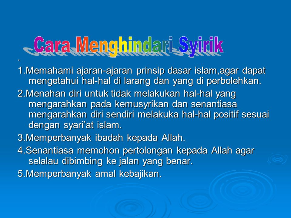. 1.Memahami ajaran-ajaran prinsip dasar islam,agar dapat mengetahui hal-hal di larang dan yang di perbolehkan. 2.Menahan diri untuk tidak melakukan h