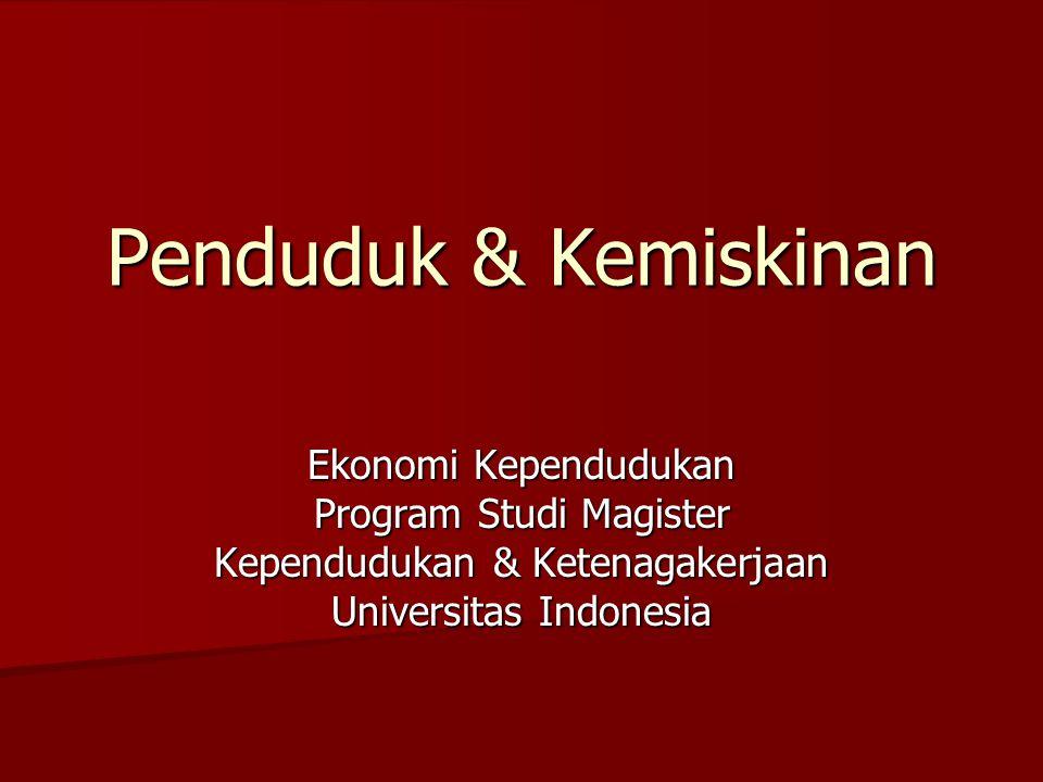 Penduduk & Kemiskinan Ekonomi Kependudukan Program Studi Magister Kependudukan & Ketenagakerjaan Universitas Indonesia