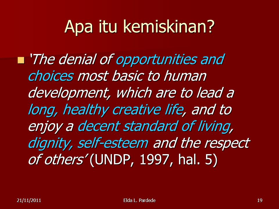 19 Apa itu kemiskinan? 'The denial of opportunities and choices most basic to human development, which are to lead a long, healthy creative life, and