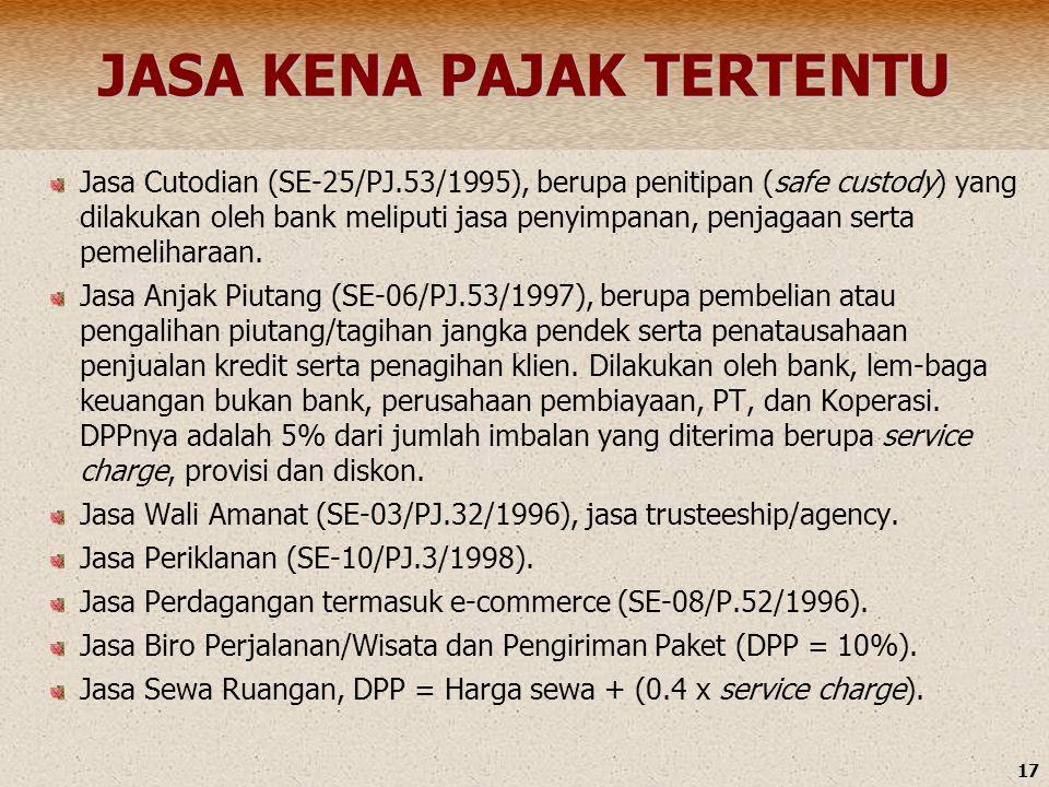 17 JASA KENA PAJAK TERTENTU Jasa Cutodian (SE-25/PJ.53/1995), berupa penitipan (safe custody) yang dilakukan oleh bank meliputi jasa penyimpanan, penj