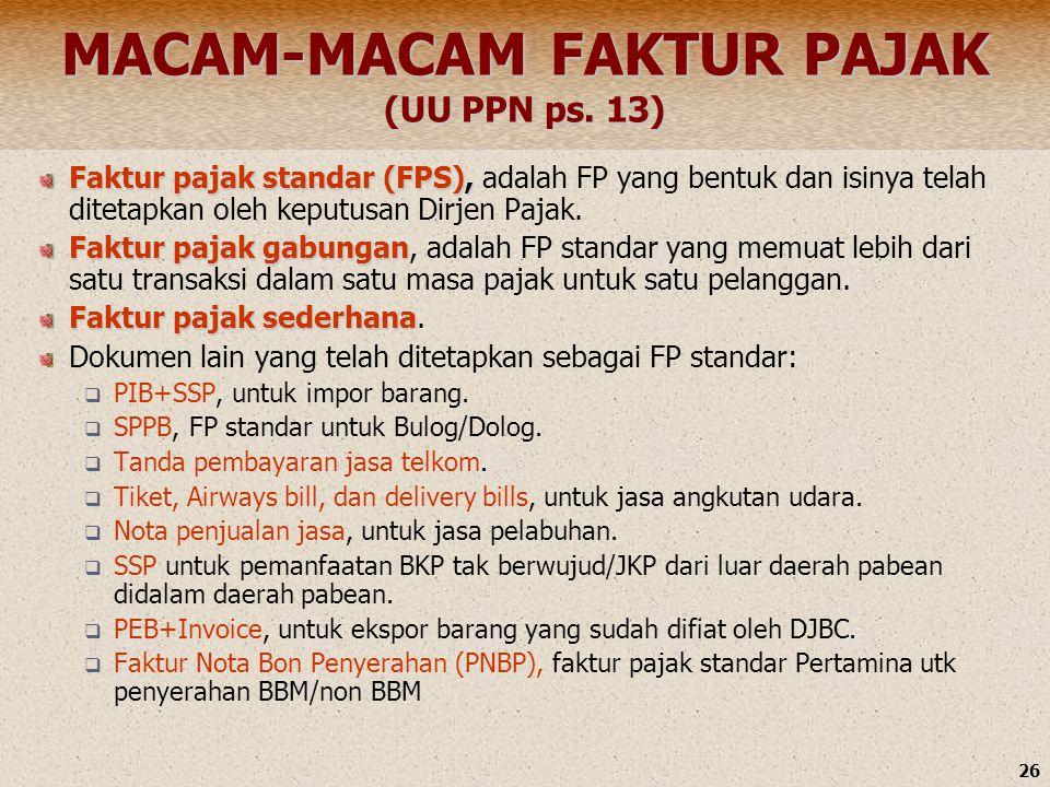 26 MACAM-MACAM FAKTUR PAJAK (UU PPN ps. 13) Faktur pajak standar (FPS), Faktur pajak standar (FPS), adalah FP yang bentuk dan isinya telah ditetapkan