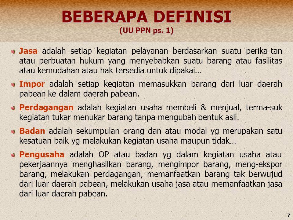 7 BEBERAPA DEFINISI (UU PPN ps. 1) Jasa adalah setiap kegiatan pelayanan berdasarkan suatu perika-tan atau perbuatan hukum yang menyebabkan suatu bara