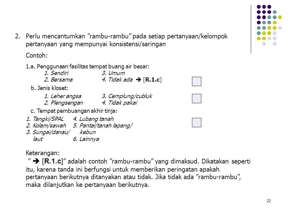 "22 2.Perlu mencantumkan ""rambu-rambu"" pada setiap pertanyaan/kelompok pertanyaan yang mempunyai konsistensi/saringan Contoh: 1.a. Penggunaan fasilitas"
