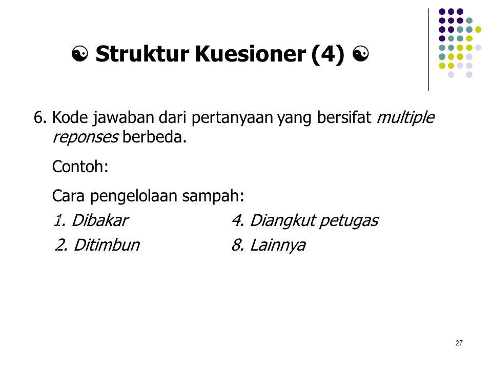 27 6.Kode jawaban dari pertanyaan yang bersifat multiple reponses berbeda. Contoh: Cara pengelolaan sampah: 1. Dibakar 4. Diangkut petugas 2. Ditimbun