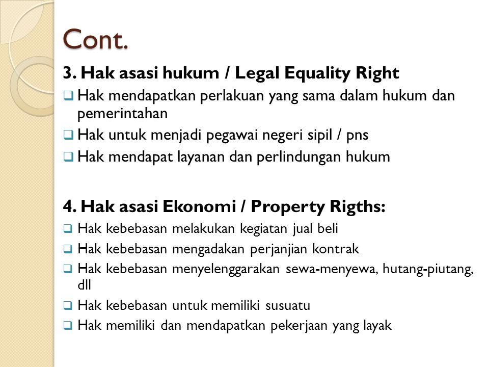 Cont. 3. Hak asasi hukum / Legal Equality Right  Hak mendapatkan perlakuan yang sama dalam hukum dan pemerintahan  Hak untuk menjadi pegawai negeri