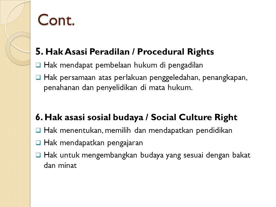 Cont. 5. Hak Asasi Peradilan / Procedural Rights  Hak mendapat pembelaan hukum di pengadilan  Hak persamaan atas perlakuan penggeledahan, penangkapa