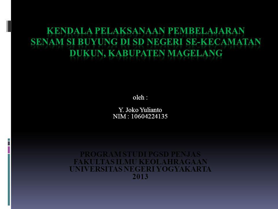 oleh : Y. Joko Yulianto NIM : 10604224135 PROGRAM STUDI PGSD PENJAS FAKULTAS ILMU KEOLAHRAGAAN UNIVERSITAS NEGERI YOGYAKARTA 2013