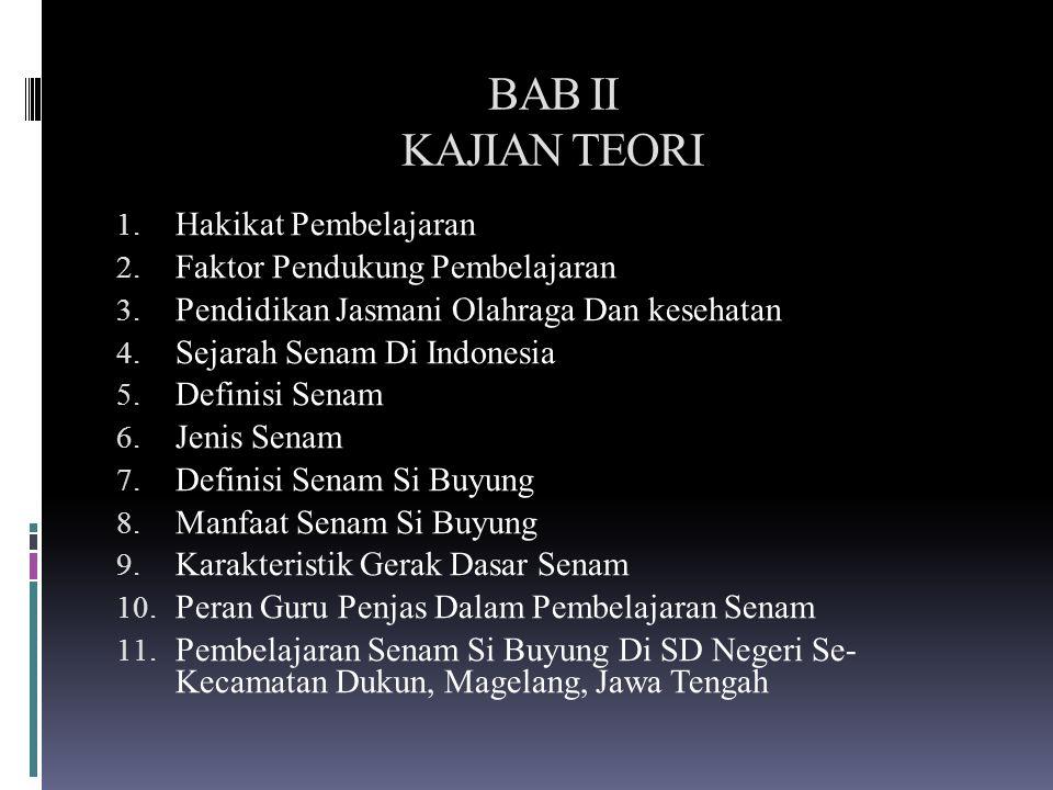 BAB II KAJIAN TEORI 1. Hakikat Pembelajaran 2. Faktor Pendukung Pembelajaran 3. Pendidikan Jasmani Olahraga Dan kesehatan 4. Sejarah Senam Di Indonesi