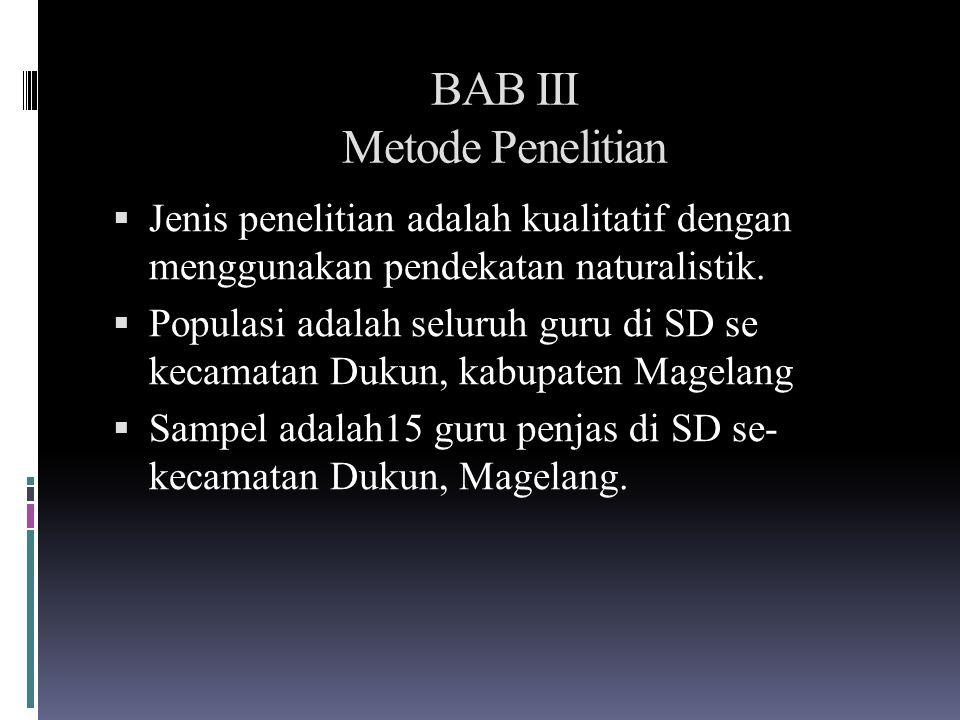 BAB III Metode Penelitian  Jenis penelitian adalah kualitatif dengan menggunakan pendekatan naturalistik.  Populasi adalah seluruh guru di SD se kec