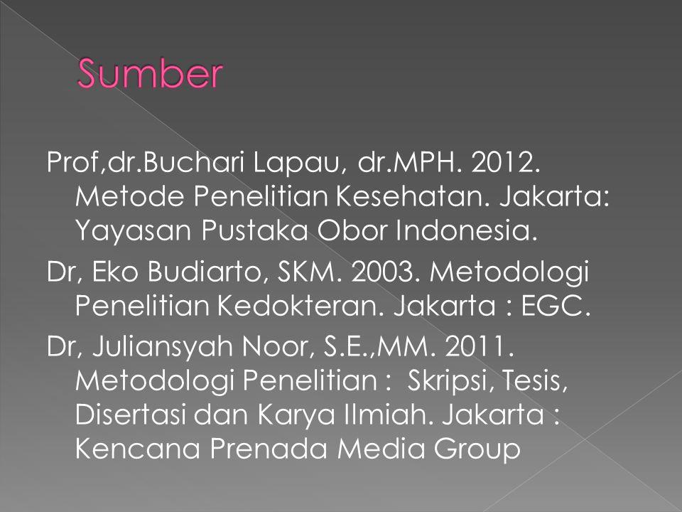 Prof,dr.Buchari Lapau, dr.MPH. 2012. Metode Penelitian Kesehatan. Jakarta: Yayasan Pustaka Obor Indonesia. Dr, Eko Budiarto, SKM. 2003. Metodologi Pen