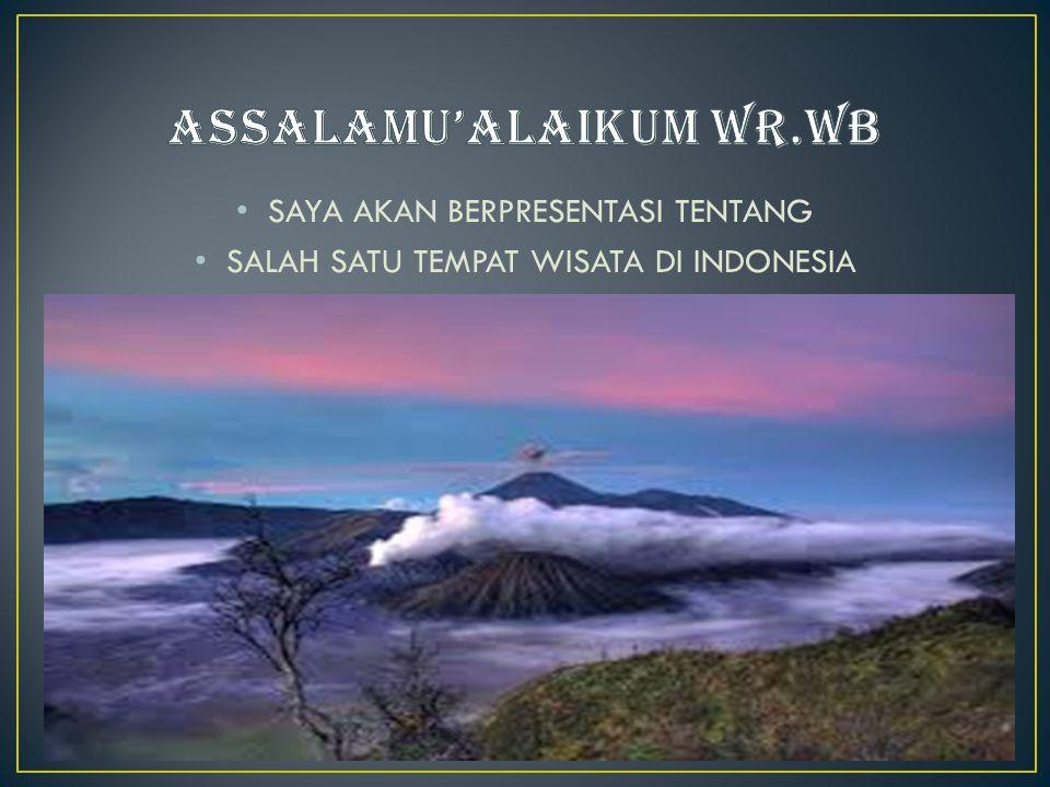SAYA AKAN BERPRESENTASI TENTANG SALAH SATU TEMPAT WISATA DI INDONESIA
