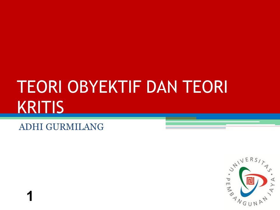 TEORI OBYEKTIF DAN TEORI KRITIS ADHI GURMILANG 1