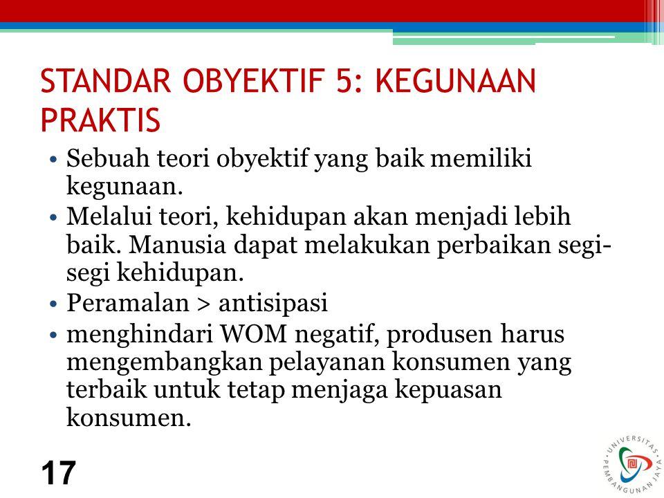 STANDAR OBYEKTIF 5: KEGUNAAN PRAKTIS Sebuah teori obyektif yang baik memiliki kegunaan.