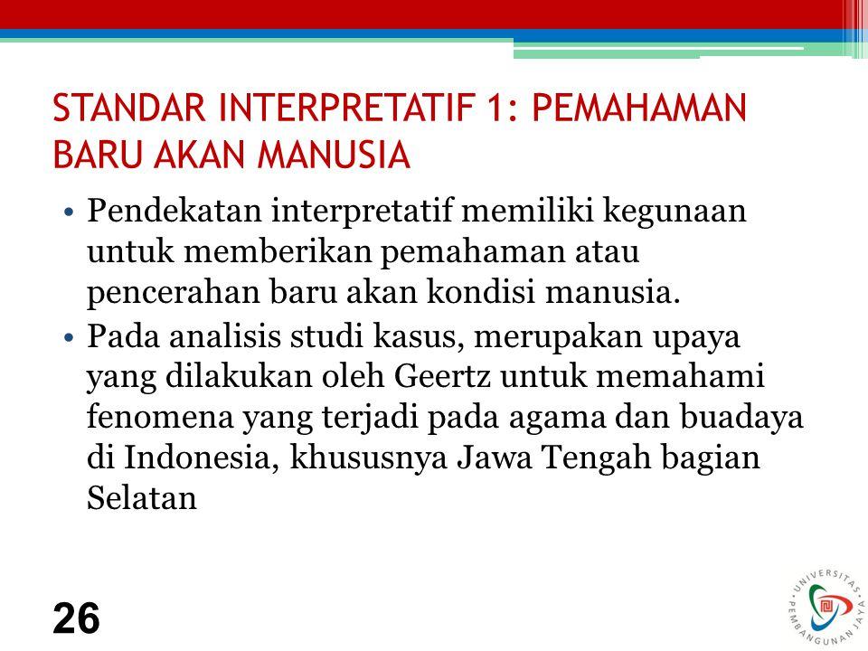 STANDAR INTERPRETATIF 1: PEMAHAMAN BARU AKAN MANUSIA Pendekatan interpretatif memiliki kegunaan untuk memberikan pemahaman atau pencerahan baru akan kondisi manusia.