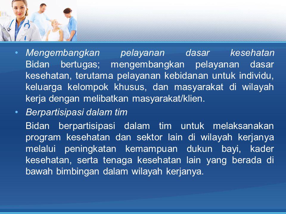 Mengembangkan pelayanan dasar kesehatan Bidan bertugas; mengembangkan pelayanan dasar kesehatan, terutama pelayanan kebidanan untuk individu, keluarga
