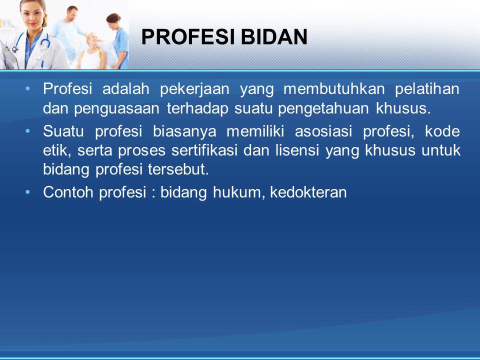 PROFESI BIDAN Profesi adalah pekerjaan yang membutuhkan pelatihan dan penguasaan terhadap suatu pengetahuan khusus. Suatu profesi biasanya memiliki as