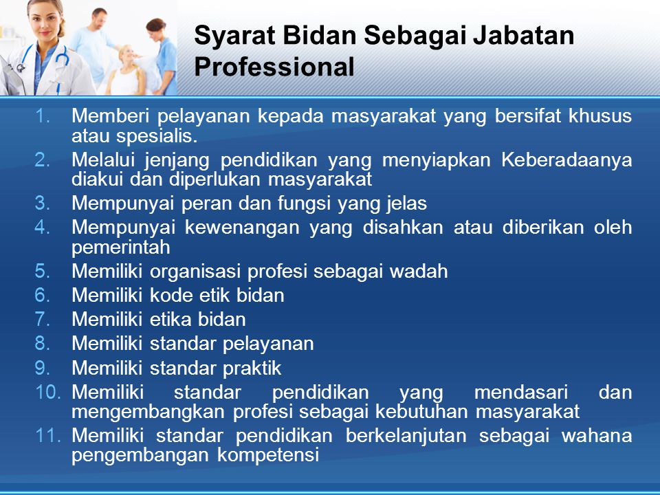 Syarat Bidan Sebagai Jabatan Professional 1.Memberi pelayanan kepada masyarakat yang bersifat khusus atau spesialis. 2.Melalui jenjang pendidikan yang