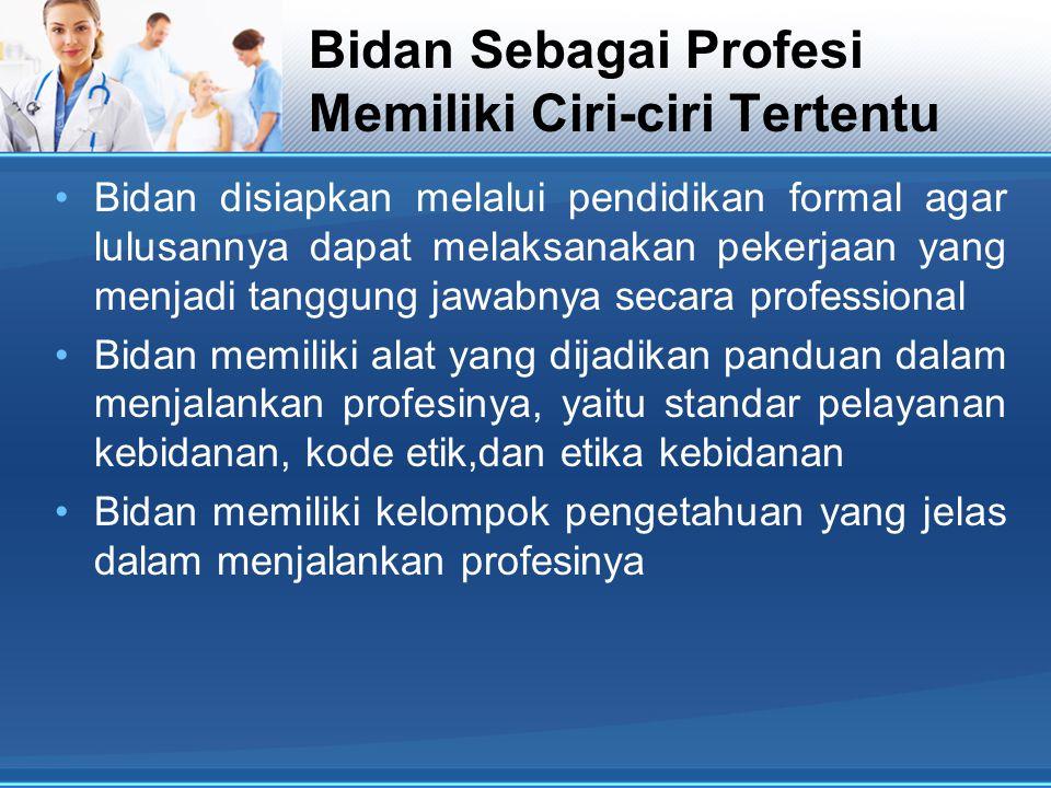 Bidan Sebagai Profesi Memiliki Ciri-ciri Tertentu Bidan disiapkan melalui pendidikan formal agar lulusannya dapat melaksanakan pekerjaan yang menjadi