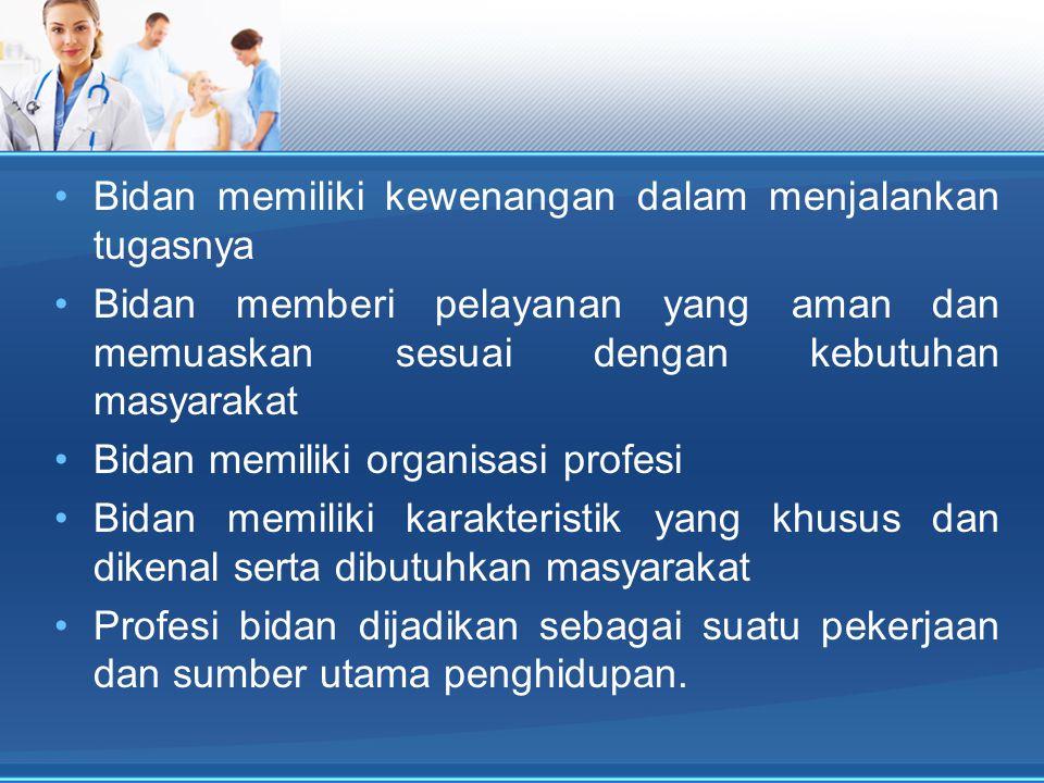 Bidan memiliki kewenangan dalam menjalankan tugasnya Bidan memberi pelayanan yang aman dan memuaskan sesuai dengan kebutuhan masyarakat Bidan memiliki