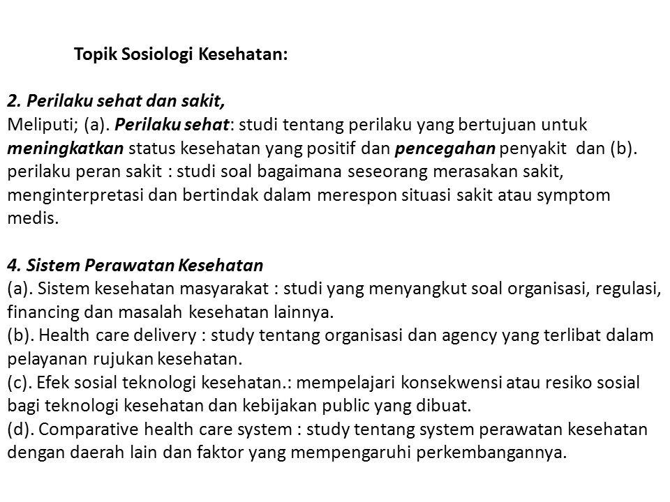 Topik Sosiologi Kesehatan: 2. Perilaku sehat dan sakit, Meliputi; (a).