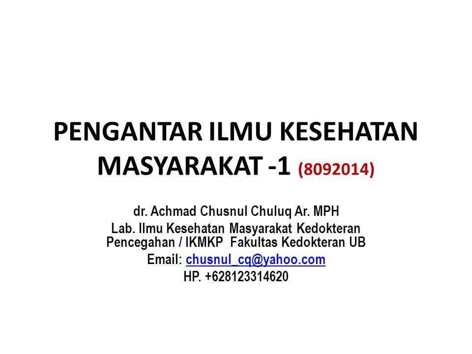 PENGANTAR ILMU KESEHATAN MASYARAKAT -1 (8092014) dr. Achmad Chusnul Chuluq Ar. MPH Lab. Ilmu Kesehatan Masyarakat Kedokteran Pencegahan / IKMKP Fakult
