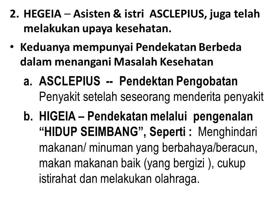 2.HEGEIA – Asisten & istri ASCLEPIUS, juga telah melakukan upaya kesehatan. Keduanya mempunyai Pendekatan Berbeda dalam menangani Masalah Kesehatan a.