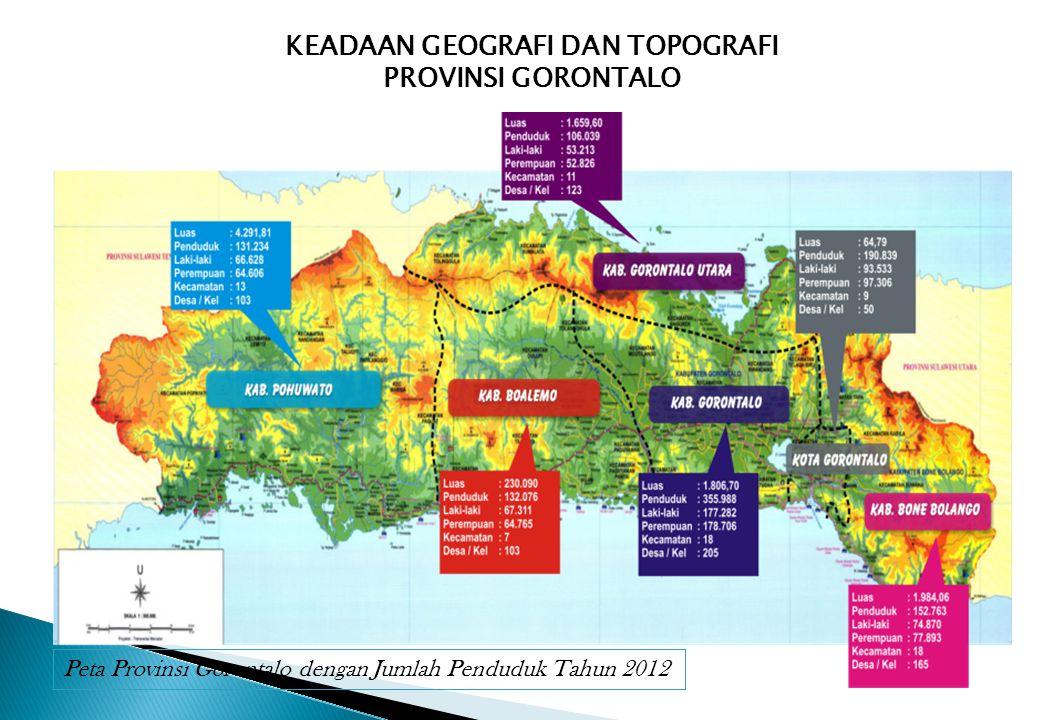 KEADAAN GEOGRAFI DAN TOPOGRAFI PROVINSI GORONTALO Peta Provinsi Gorontalo dengan Jumlah Penduduk Tahun 2012