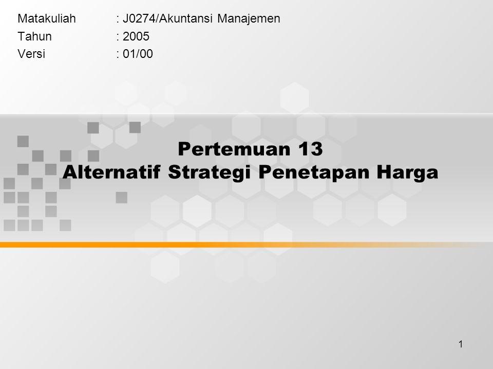 1 Pertemuan 13 Alternatif Strategi Penetapan Harga Matakuliah: J0274/Akuntansi Manajemen Tahun: 2005 Versi: 01/00