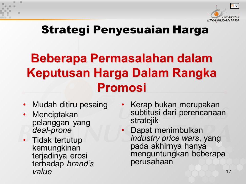 17 Beberapa Permasalahan dalam Keputusan Harga Dalam Rangka Promosi Strategi Penyesuaian Harga Mudah ditiru pesaing Menciptakan pelanggan yang deal-pr