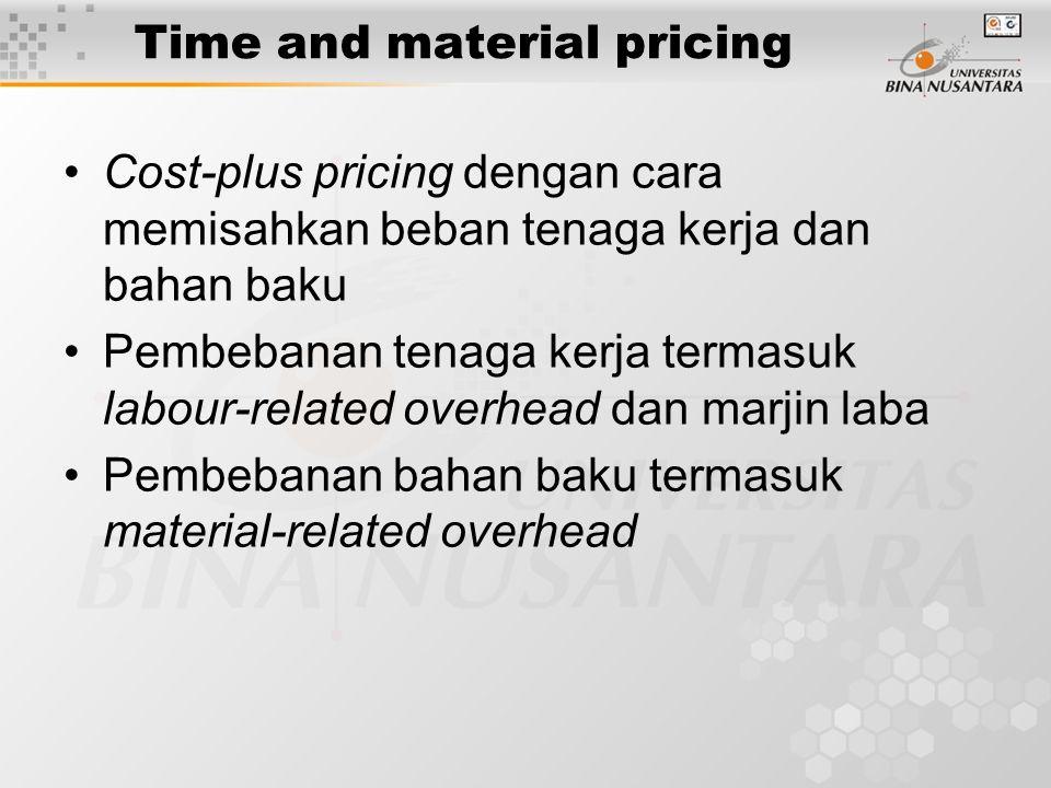 Time and material pricing Cost-plus pricing dengan cara memisahkan beban tenaga kerja dan bahan baku Pembebanan tenaga kerja termasuk labour-related o