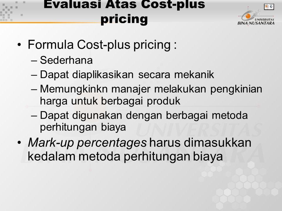 Evaluasi Atas Cost-plus pricing Formula Cost-plus pricing : –Sederhana –Dapat diaplikasikan secara mekanik –Memungkinkn manajer melakukan pengkinian h