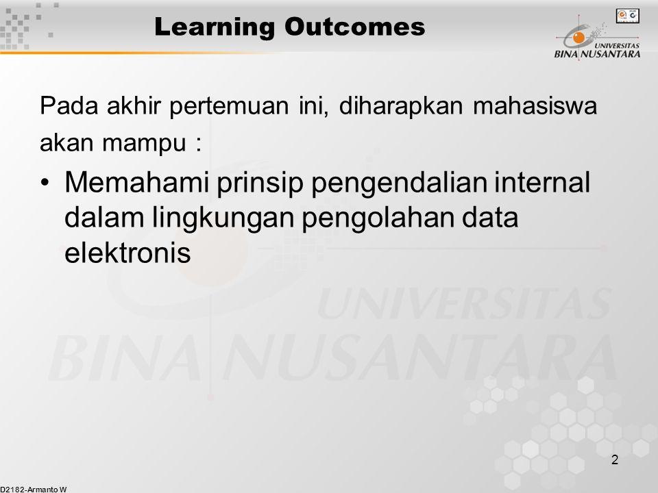 D2182-Armanto W 2 Learning Outcomes Pada akhir pertemuan ini, diharapkan mahasiswa akan mampu : Memahami prinsip pengendalian internal dalam lingkungan pengolahan data elektronis