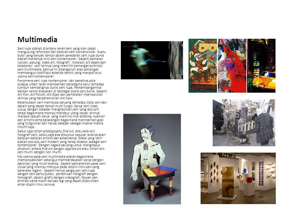 Multimedia Seni rupa adalah di antara ranah seni yang kian cepat mengusung reformasi dari tatanan seni konvensional. Suatu bukti yang banyak tampil da
