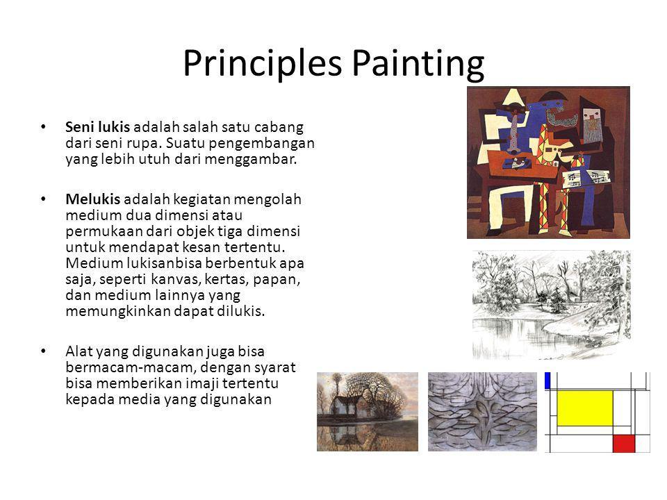 Principles Painting Seni lukis adalah salah satu cabang dari seni rupa. Suatu pengembangan yang lebih utuh dari menggambar. Melukis adalah kegiatan me