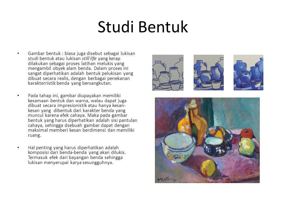 Studi Bentuk Gambar bentuk : biasa juga disebut sebagai lukisan studi bentuk atau lukisan still life yang kerap dilakukan sebagai proses latihan meluk