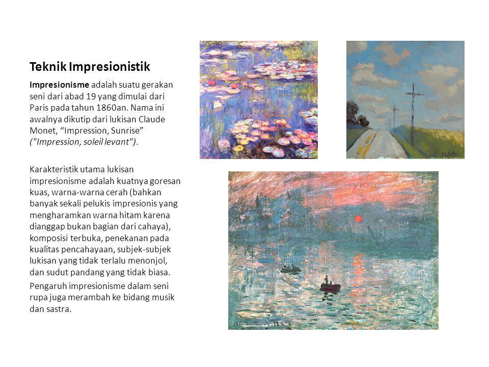 Teknik Impresionistik Impresionisme adalah suatu gerakan seni dari abad 19 yang dimulai dari Paris pada tahun 1860an. Nama ini awalnya dikutip dari lu