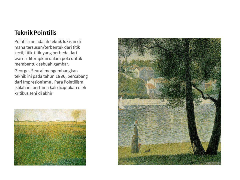 Teknik Pointilis Pointilisme adalah teknik lukisan di mana tersusun/terbentuk dari titik kecil, titik-titik yang berbeda dari warna diterapkan dalam p