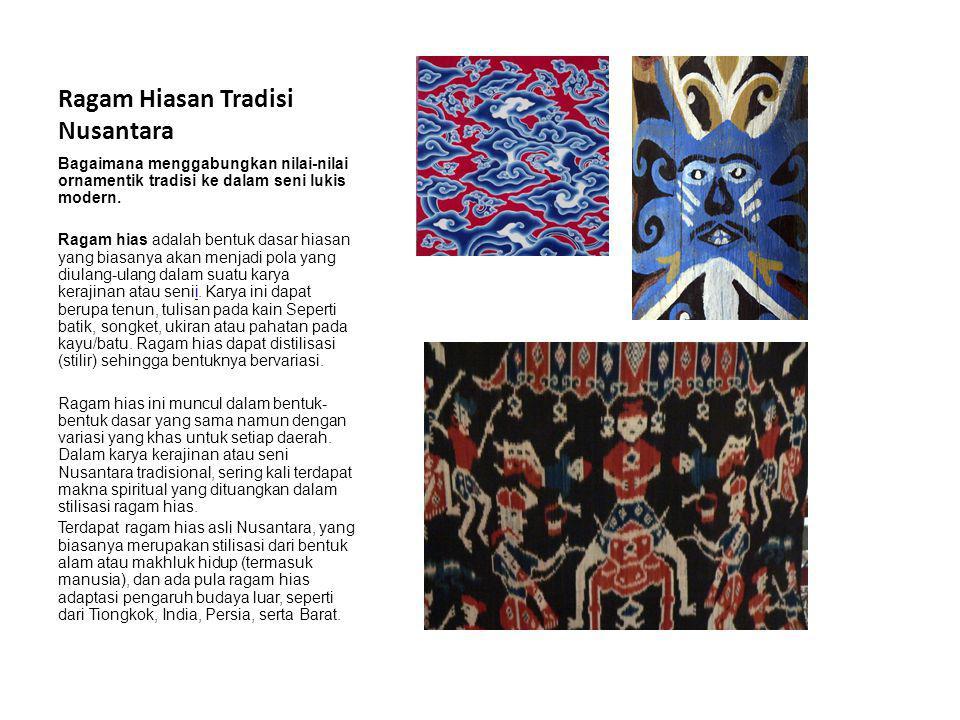 Ragam Hiasan Tradisi Nusantara Bagaimana menggabungkan nilai-nilai ornamentik tradisi ke dalam seni lukis modern. Ragam hias adalah bentuk dasar hiasa