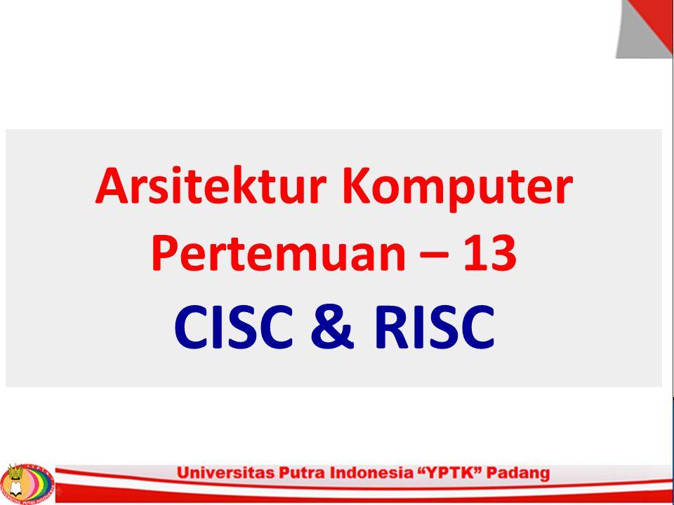 CISC & RISC RISC Reduced Instruction Set Computer Komputer dengan Set instruksi terbatas CISC Complex Instruction Set Computer Komputer dengan Set instruksi Kompleks