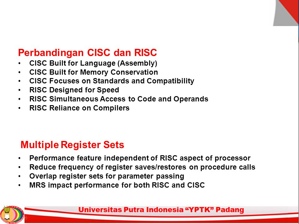 Perbandingan CISC dan RISC CISC Built for Language (Assembly) CISC Built for Memory Conservation CISC Focuses on Standards and Compatibility RISC Desi
