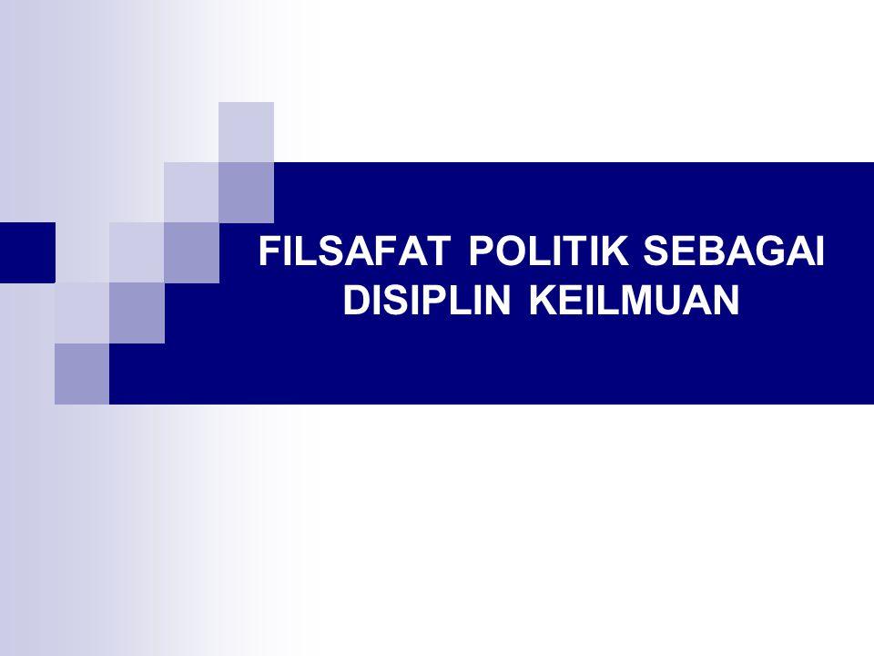 FILSAFAT POLITIK SEBAGAI DISIPLIN KEILMUAN