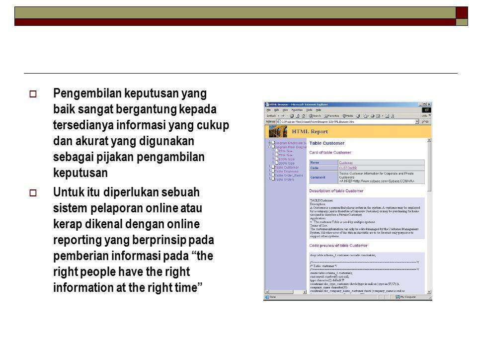Teknologi Pendukung  Untuk dapat mengembangkan aplikasi online reporting, maka diperlukan teknologi yang tepat untuk digunakan agar pembuatan laporan dapat dilakukan dengan kemudahan akses data  Pengembangan online reporting ini membutuhkan teknologi yang disebut sebagai data access engine.