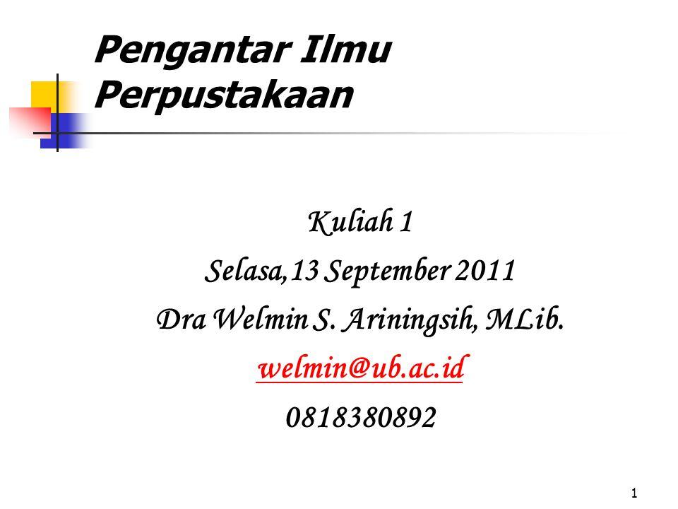 1 Pengantar Ilmu Perpustakaan Kuliah 1 Selasa,13 September 2011 Dra Welmin S.