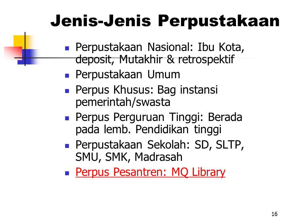 16 Jenis-Jenis Perpustakaan Perpustakaan Nasional: Ibu Kota, deposit, Mutakhir & retrospektif Perpustakaan Umum Perpus Khusus: Bag instansi pemerintah/swasta Perpus Perguruan Tinggi: Berada pada lemb.
